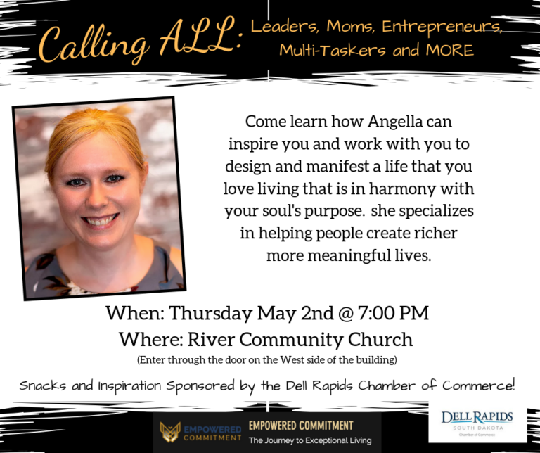 Angella is a certified Life Mastery Consultant and her mission is to find your hidden potential and give you all necessary tools to develop and grow. Join us Thursday May 2nd at 7PM at River Community Church. (Enter through the Chamber of commerce door on the West side of the building).  Snacks and inspiration provided by Dell Rapids Chamber of Commerce.